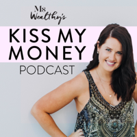 Ms Wealthy's Kiss My Money Podcast podcast