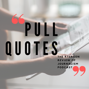 Pull Quotes: Ryerson Review of Journalism podcast
