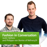 Justin Stefano and Philippe von Borries of Refinery29 podcast