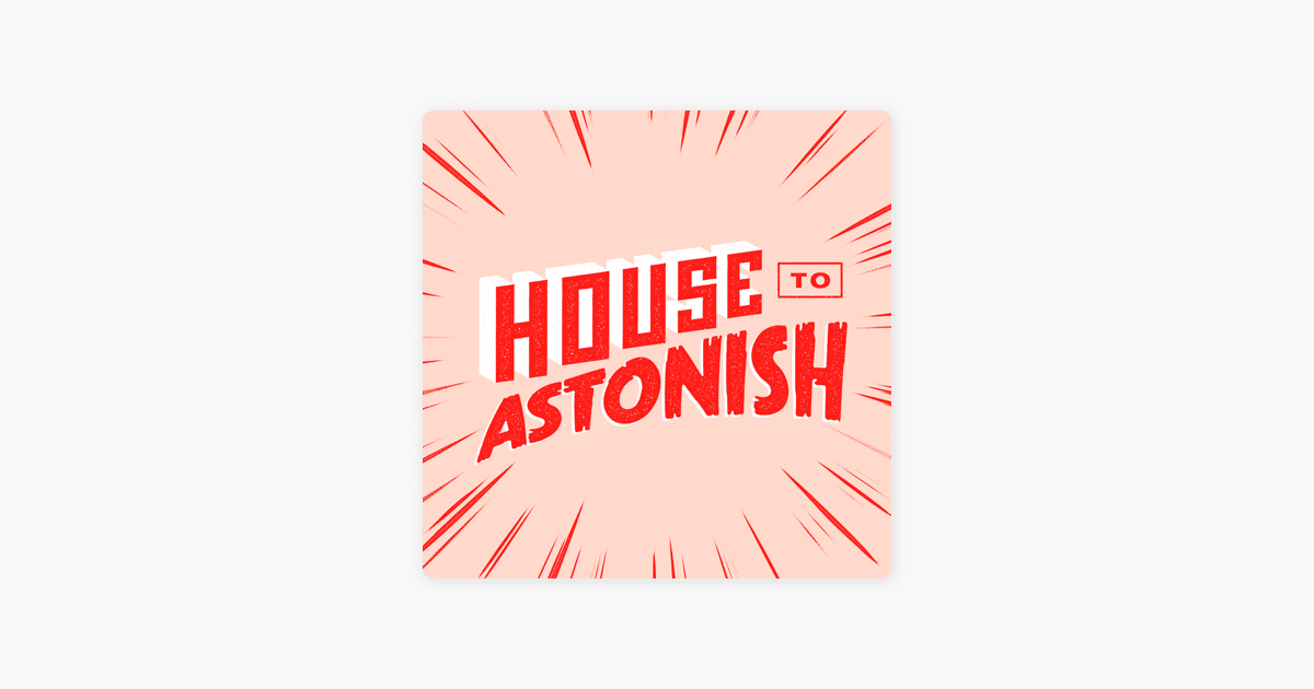 House to Astonish on Apple Podcasts