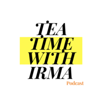 TEA TIME WITH IRMA podcast