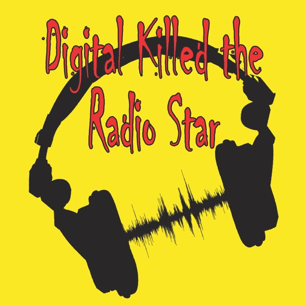 Digital Killed The Radio Star Podcast