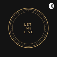 Let Me Live podcast