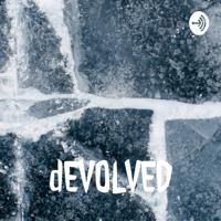 dEVOLVED podcast