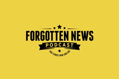 FORGOTTEN NEWS PODCAST