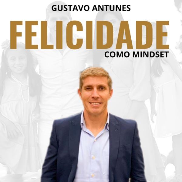 Gustavo Antunes | Felicidade como Mindset