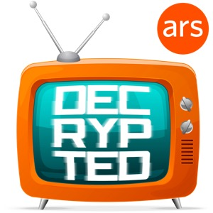 Decrypted, Ars Technica's TV podcast