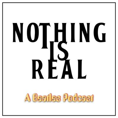Nothing Is Real - A Beatles Podcast:Beatles Pod