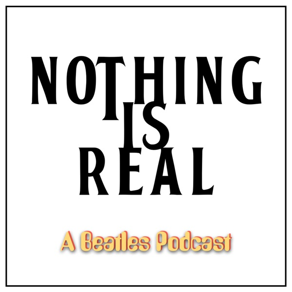 Nothing Is Real - A Beatles Podcast