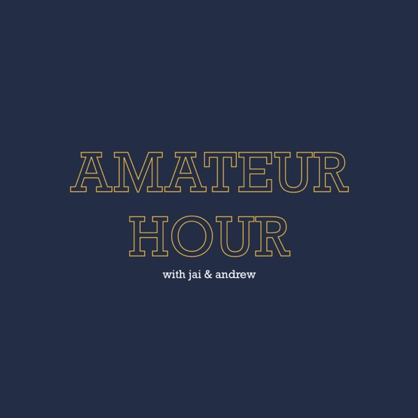 Amateur Hour with Jai & Andrew