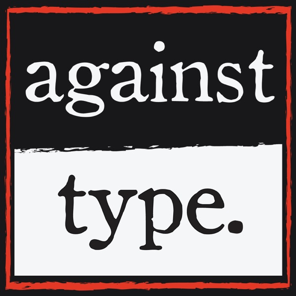 Against Type Podcast