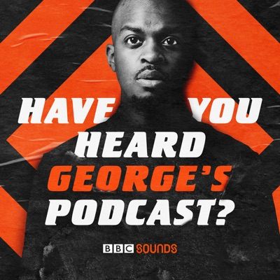Have You Heard George's Podcast?:BBC Radio