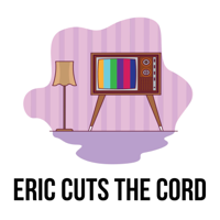 Eric Cuts the Cord podcast
