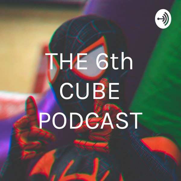 THE 6th CUBE PODCAST