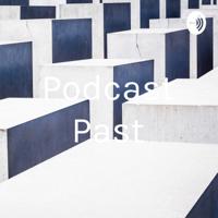Podcast Past podcast