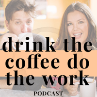 drink the coffee do the work podcast