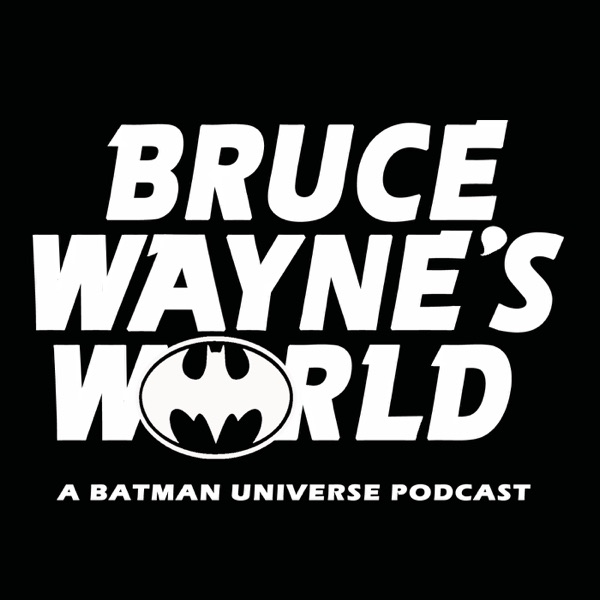 Bruce Wayne's World: A Batman Universe Podcast