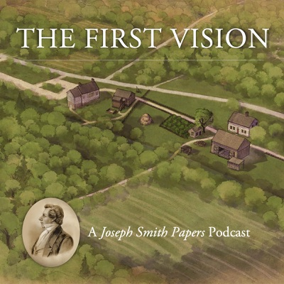 The First Vision: A Joseph Smith Papers Podcast:The Church of Jesus Christ of Latter-day Saints