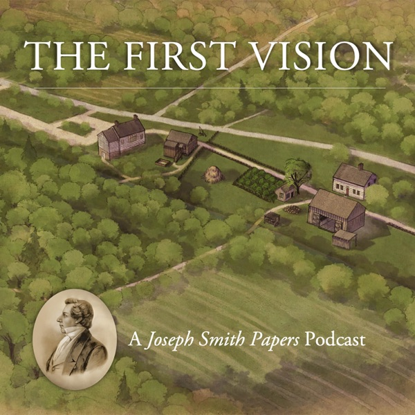 The First Vision: A Joseph Smith Papers Podcast