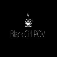 Black Girl POV Podcast podcast