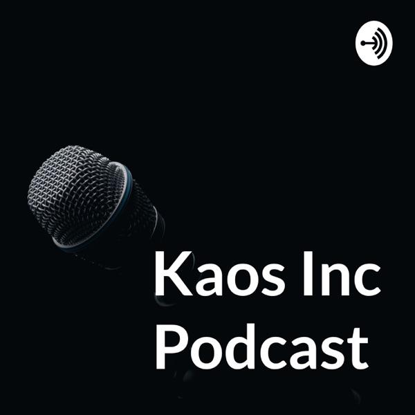 Kaos Inc Podcast