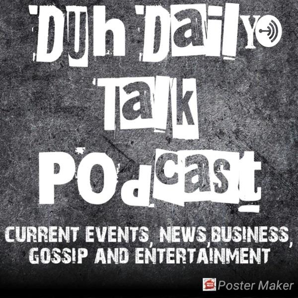 Duh Daily Talk Podcast