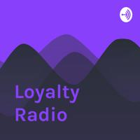 Loyalty Radio podcast