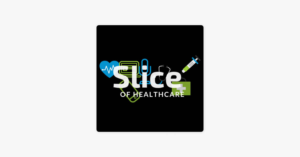 Slice of Healthcare on Apple Podcasts
