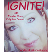IGNITE! with Master Coach Kelly Lee Bennett podcast