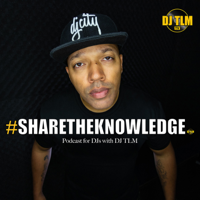 Share The Knowledge: Podcast for DJs (with DJ TLM) podcast