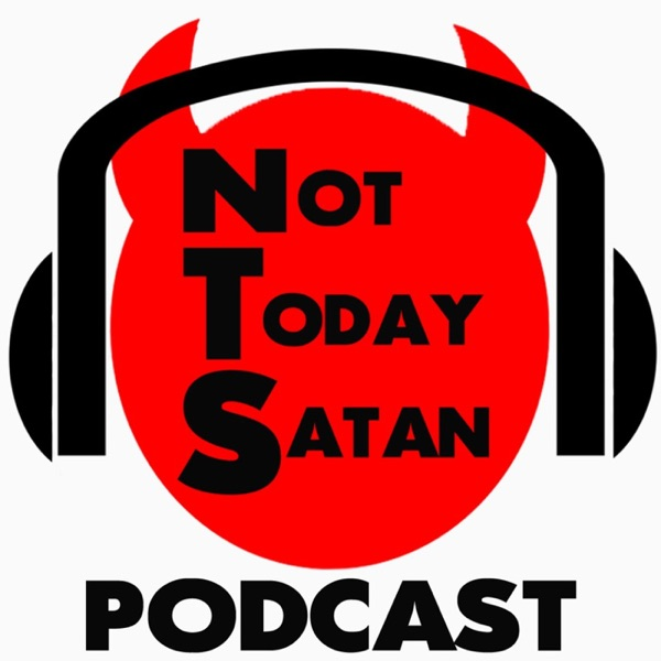 Not Today Satan Podcast's Podcast
