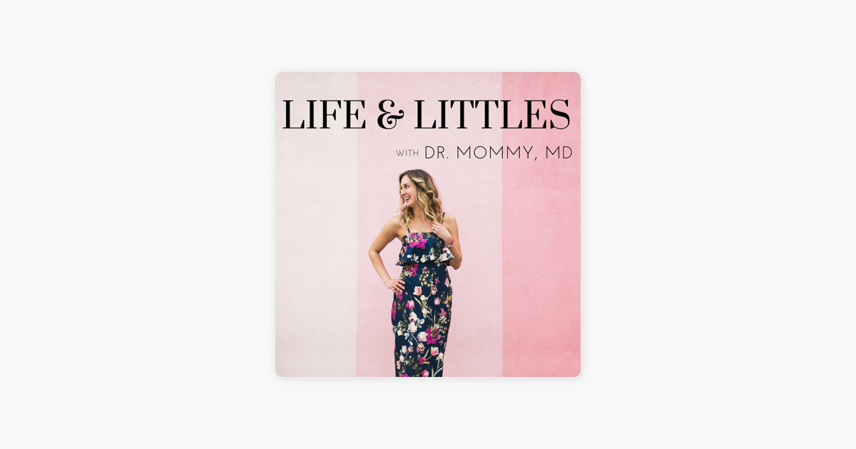 Life & Littles with Doctor Mommy, MD on Apple Podcasts