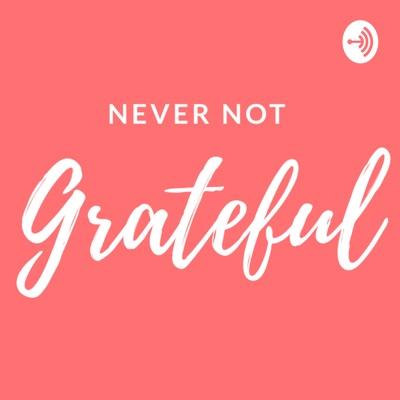 Never Not Grateful