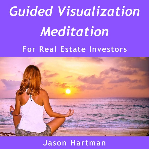 Guided Visualization, Meditation, Law of Attraction, Goal Setting for Real Estate Investors