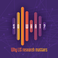 So What? Library and Information Science Podcast podcast