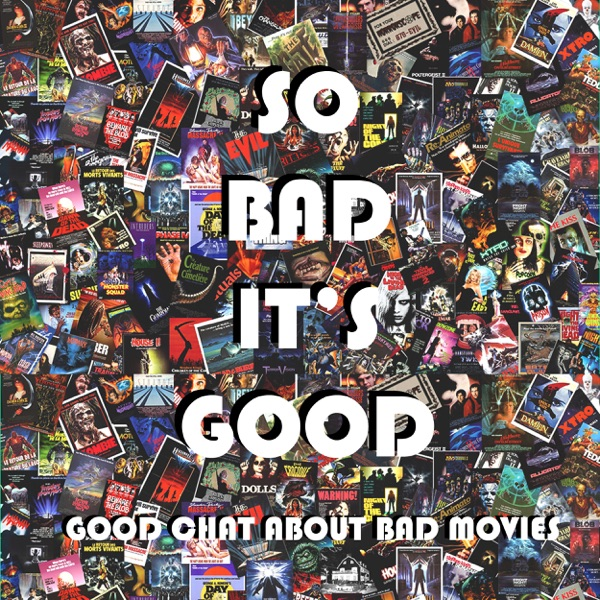 So Bad It's Good: Good Chat about Bad Movies