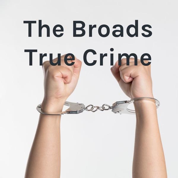The Broads True Crime