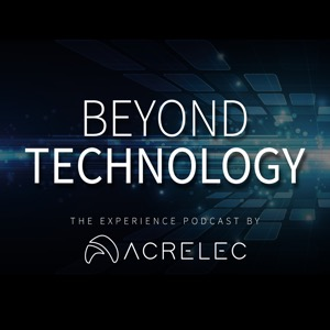 Beyond Technology: The Experience Podcast