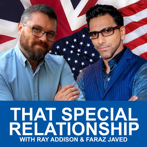 That Special Relationship with Ray Addison & Faraz Javed