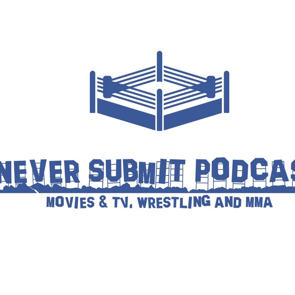 Never Submit Podcast - Movies, TV & Wrestling