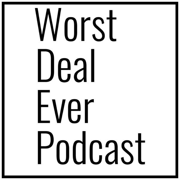 Worst Deal Ever Podcast