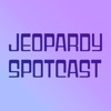 Jeopardy Spotcast
