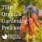 The Organic Gardening Podcast