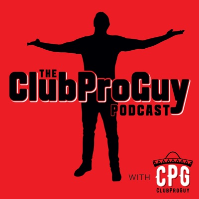 ClubProGuy Podcast:ClubProGuy