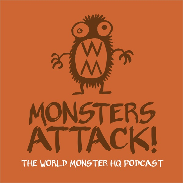 Monsters Attack! The World Monster HQ Podcast