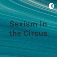 Sexism in the Circus podcast
