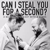 Can I Steal You For a Second? A Bachelor Podcast with Two Dudes podcast