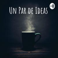 Un Par de Ideas podcast