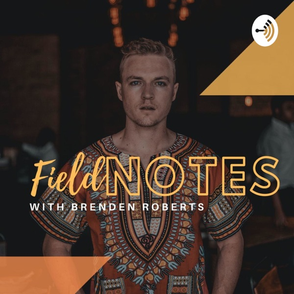 FieldNOTES with Brenden Roberts