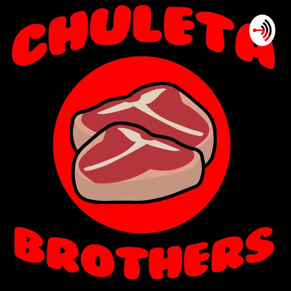 Chuleta Brothers Podcast